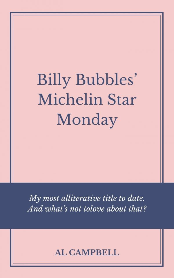 Billy Bubbles Michelin Star Monday - By Al Campbell