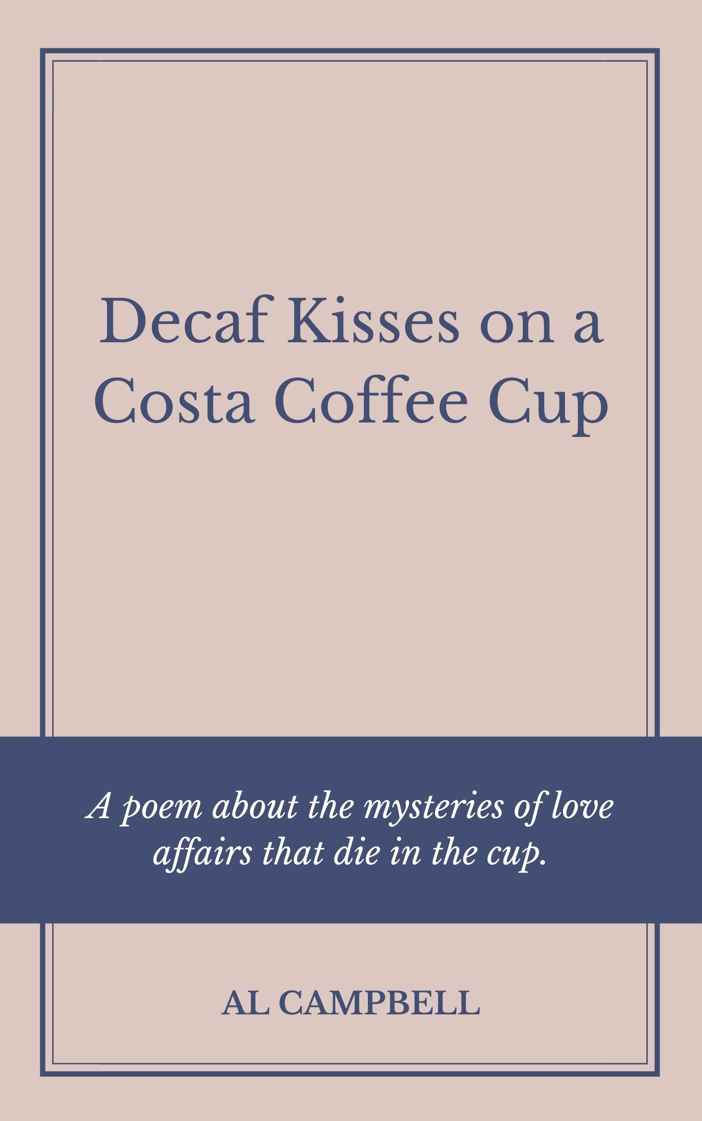 Decaf Kisses on a Costa Coffee Cup - By Al Campbell