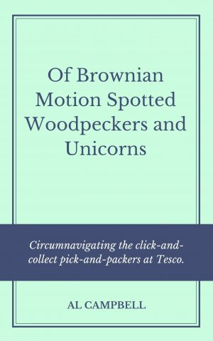 Of Brownian Motion Spotted Woodpeckers and Unicorns - By Al Campbell
